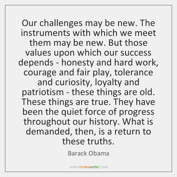 Our challenges may be new. The instruments with which we meet them ...
