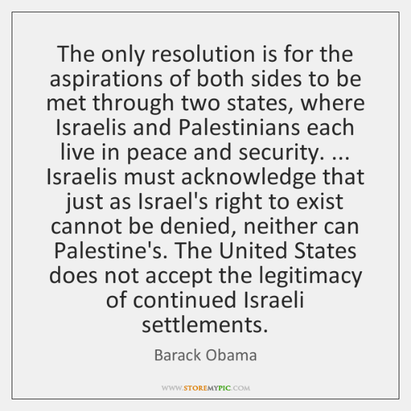 The only resolution is for the aspirations of both sides to be ...