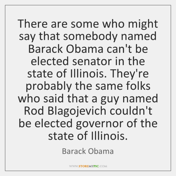 There are some who might say that somebody named Barack Obama can't ...