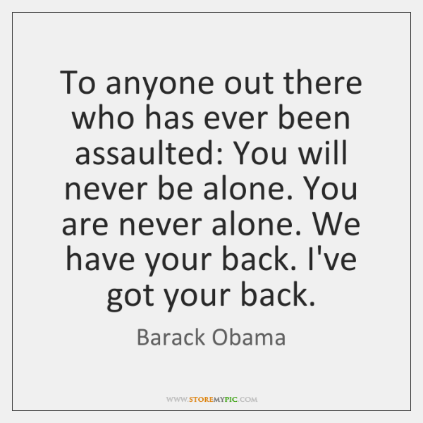 To anyone out there who has ever been assaulted: You will never ...