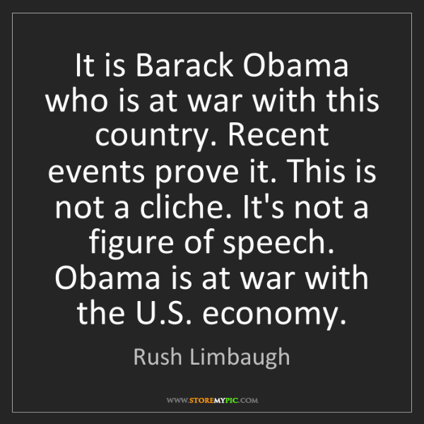 Rush Limbaugh: It is Barack Obama who is at war with this country. Recent...