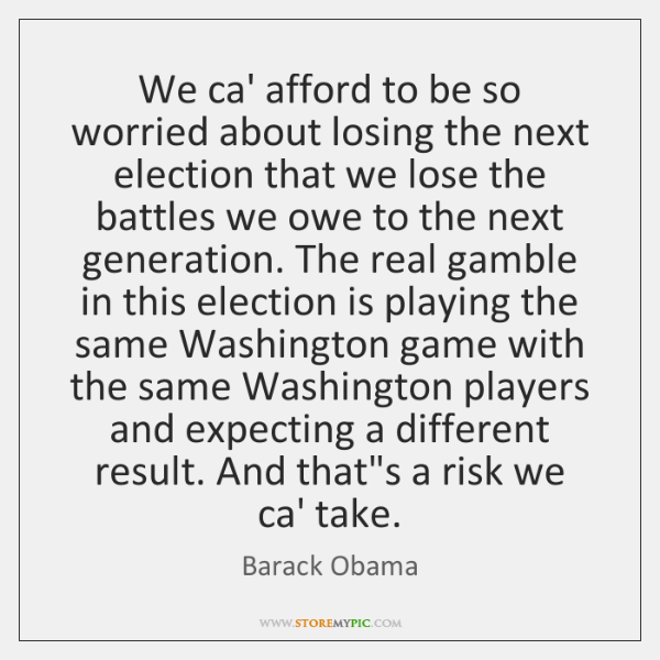 We ca' afford to be so worried about losing the next election ...