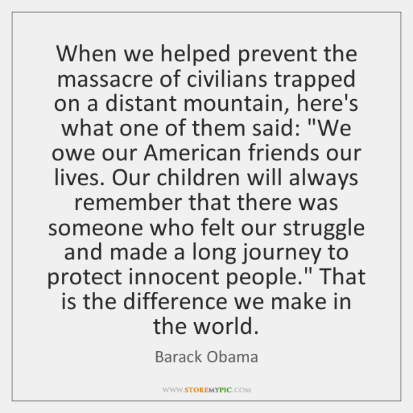 When we helped prevent the massacre of civilians trapped on a distant ...