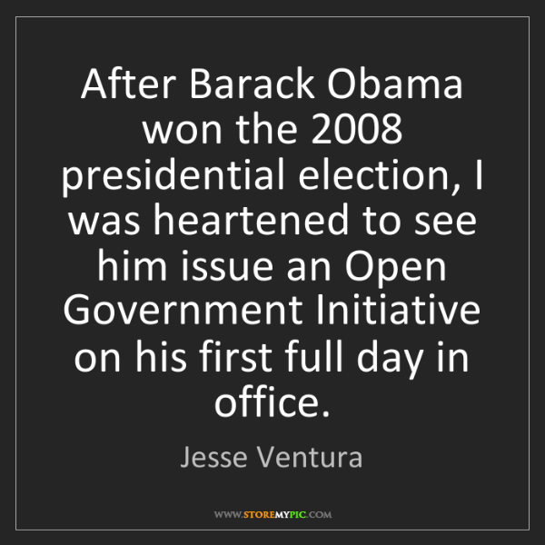 Jesse Ventura: After Barack Obama won the 2008 presidential election,...
