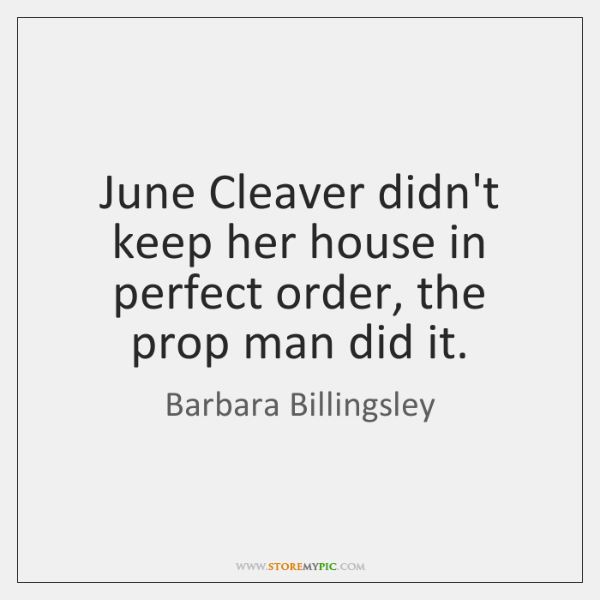 June Cleaver didn't keep her house in perfect order, the prop man ...