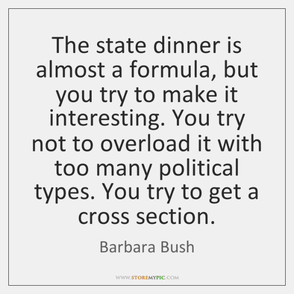 The state dinner is almost a formula, but you try to make ...