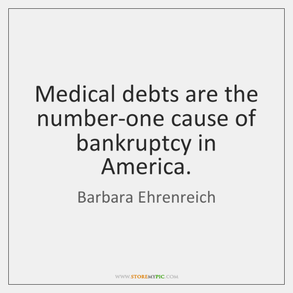 Medical debts are the number-one cause of bankruptcy in America.