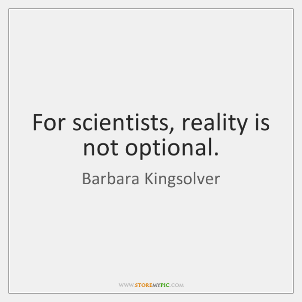 For scientists, reality is not optional.