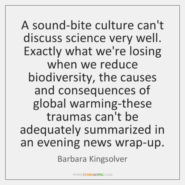 A sound-bite culture can't discuss science very well. Exactly what we're losing ...