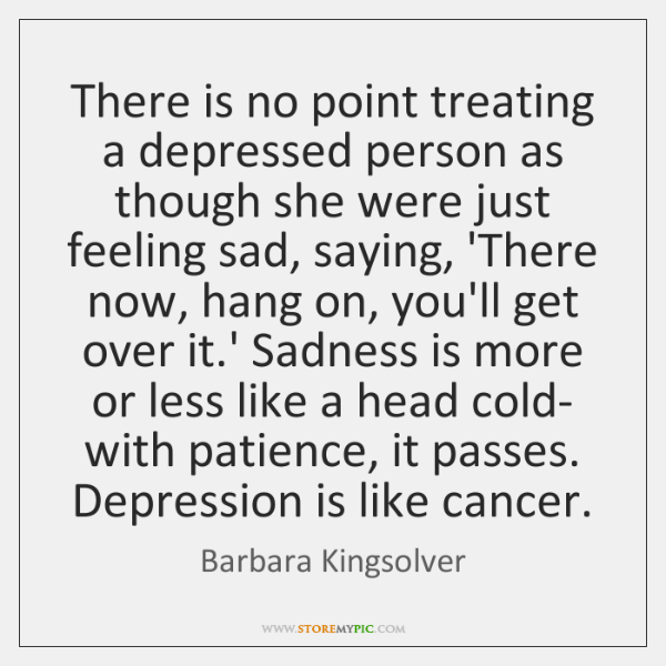 There is no point treating a depressed person as though she were ...