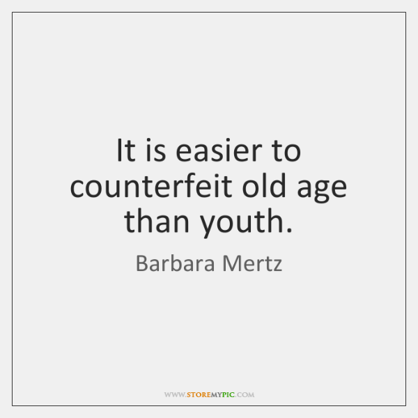It is easier to counterfeit old age than youth.
