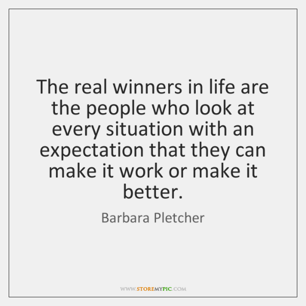 The real winners in life are the people who look at every ...