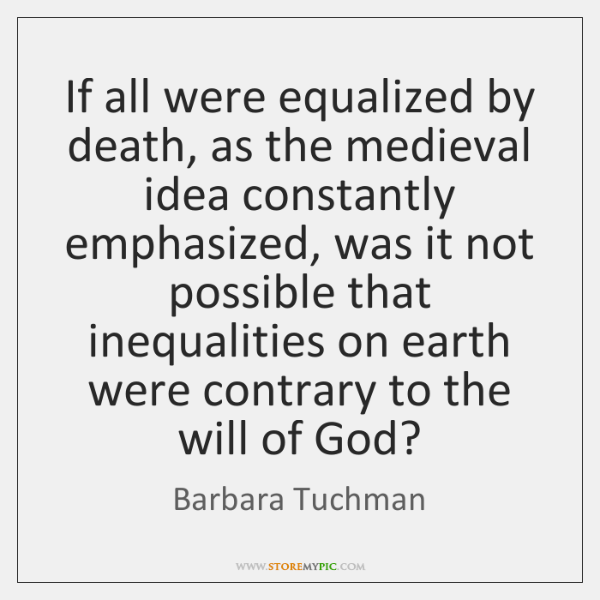 If all were equalized by death, as the medieval idea constantly emphasized, ...