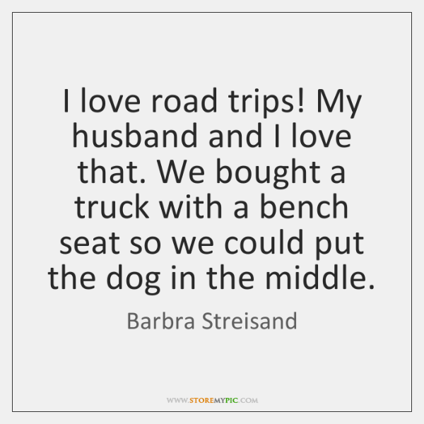 I love road trips! My husband and I love that. We bought ...
