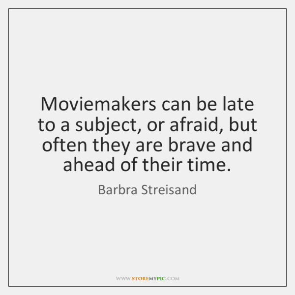 Moviemakers can be late to a subject, or afraid, but often they ...