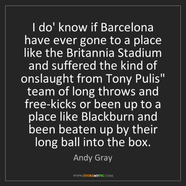 Andy Gray: I do' know if Barcelona have ever gone to a place like...