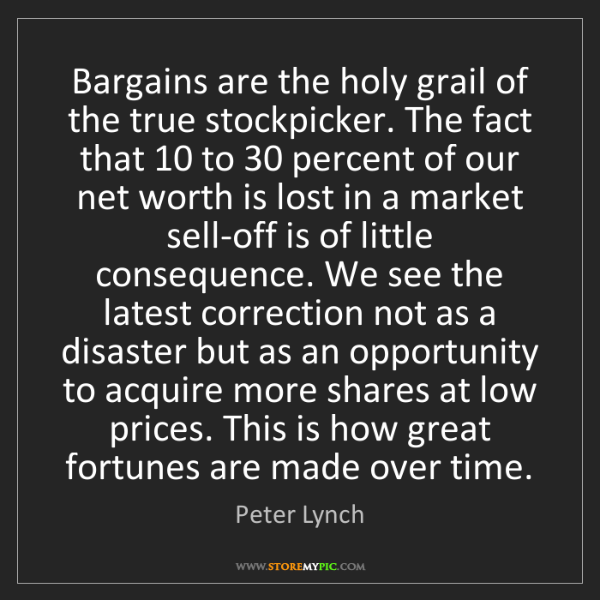 Peter Lynch: Bargains are the holy grail of the true stockpicker....