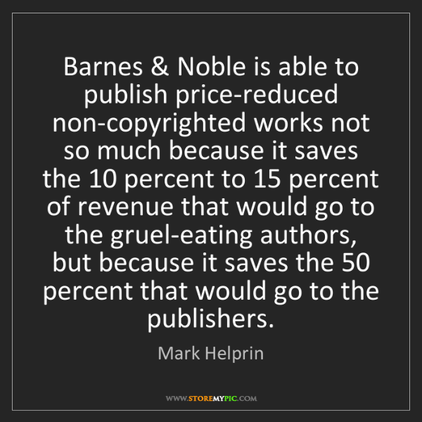 Mark Helprin: Barnes & Noble is able to publish price-reduced non-copyrighted...