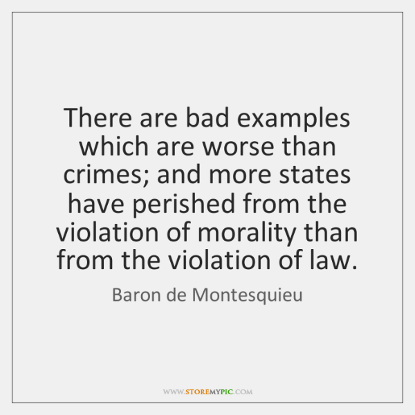 There are bad examples which are worse than crimes; and more states ...