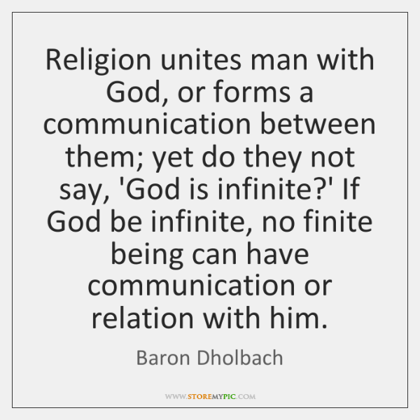 Religion unites man with God, or forms a communication between them; yet ...