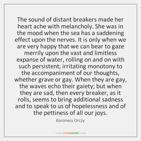 The sound of distant breakers made her heart ache with melancholy. She ...