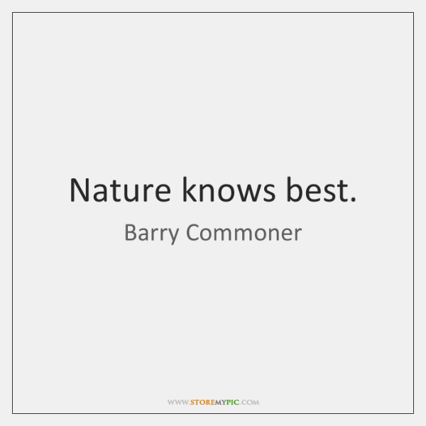 Nature knows best.