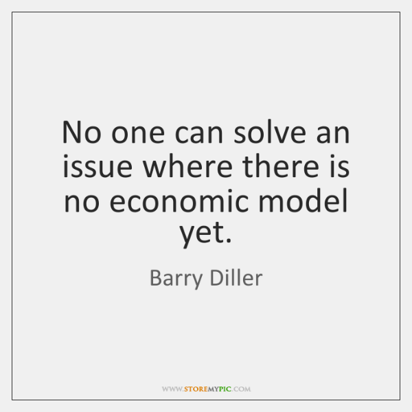No one can solve an issue where there is no economic model ...