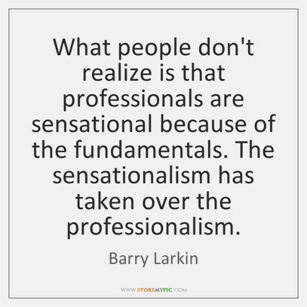 What people don't realize is that professionals are sensational because of the ...