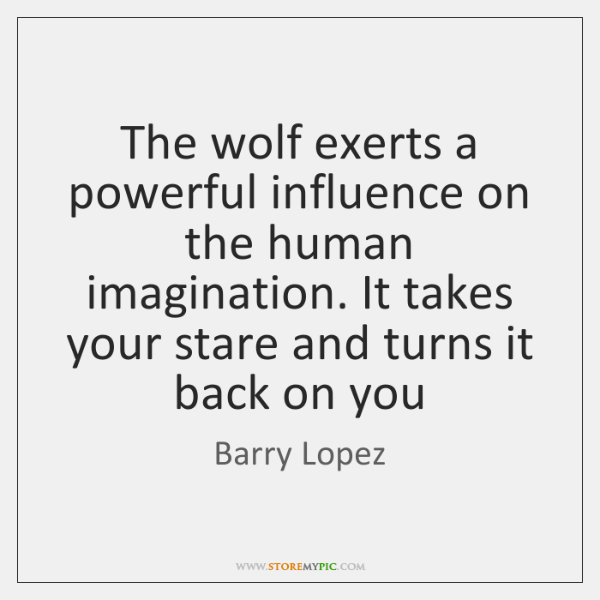 The wolf exerts a powerful influence on the human imagination. It takes ...