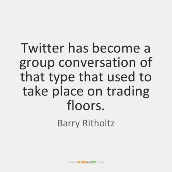 Twitter has become a group conversation of that type that used to ...