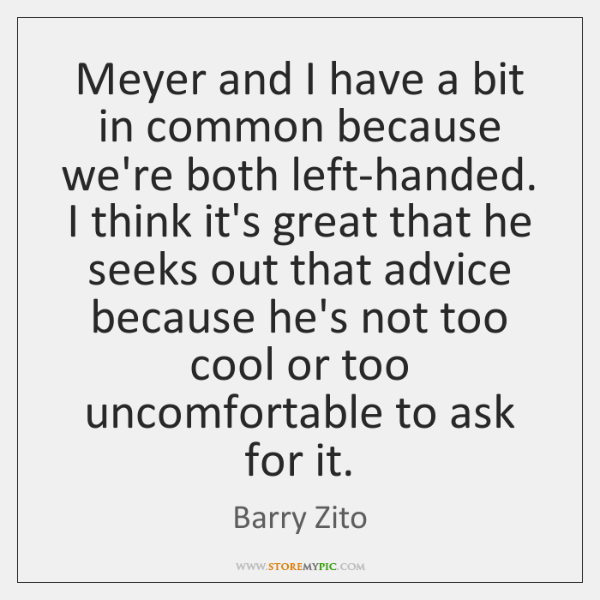 Meyer and I have a bit in common because we're both left-handed. ...