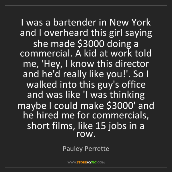 Pauley Perrette: I was a bartender in New York and I overheard this girl...