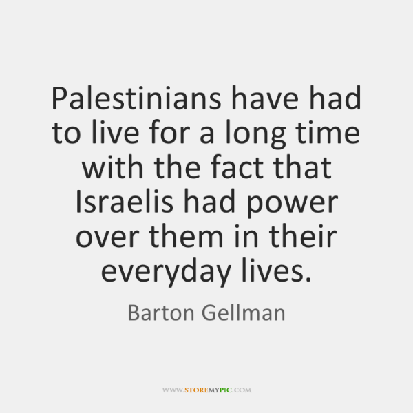 Palestinians have had to live for a long time with the fact ...