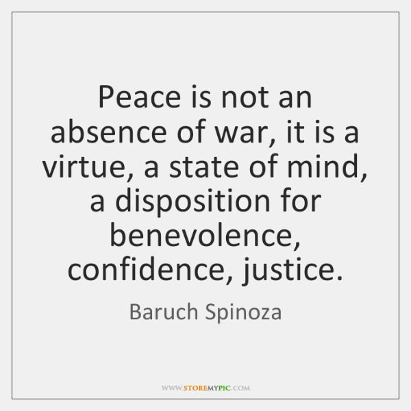 Peace is not an absence of war, it is a virtue, a ...