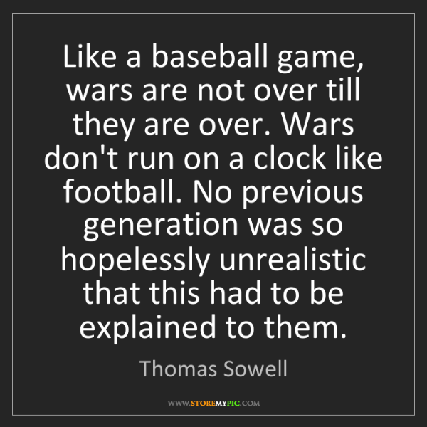 Thomas Sowell: Like a baseball game, wars are not over till they are...