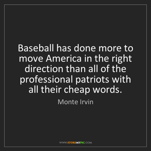 Monte Irvin: Baseball has done more to move America in the right direction...