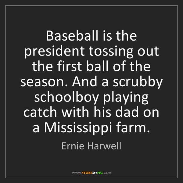 Ernie Harwell: Baseball is the president tossing out the first ball...