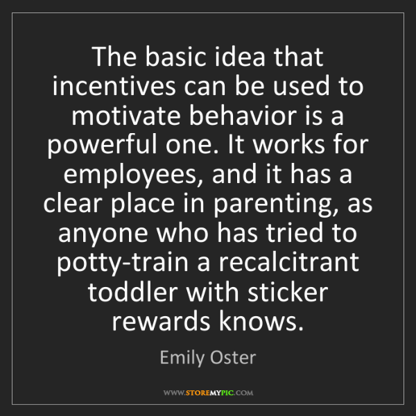 Emily Oster: The basic idea that incentives can be used to motivate...