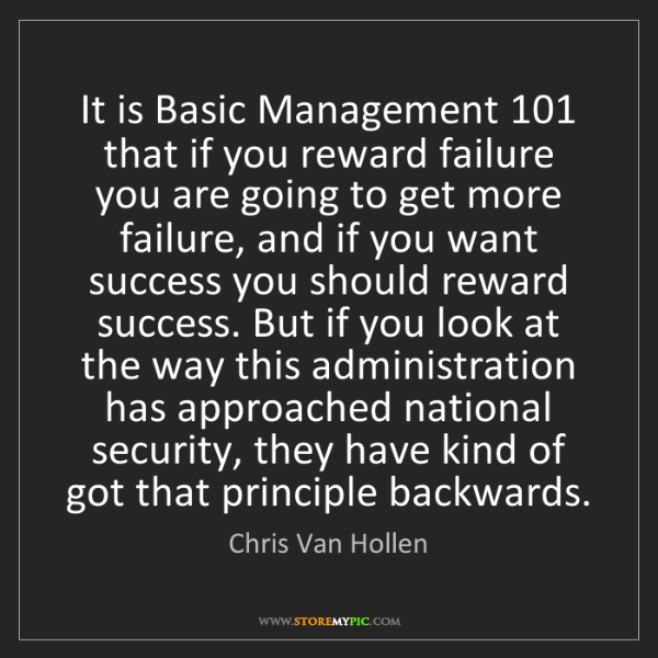 Chris Van Hollen: It is Basic Management 101 that if you reward failure...