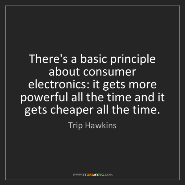 Trip Hawkins: There's a basic principle about consumer electronics:...