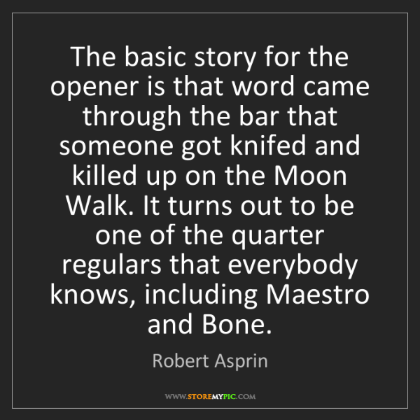 Robert Asprin: The basic story for the opener is that word came through...