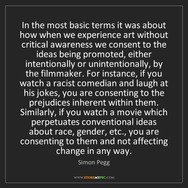 Simon Pegg: In the most basic terms it was about how when we experience...