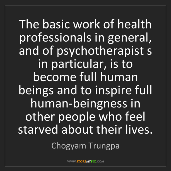 Chogyam Trungpa: The basic work of health professionals in general, and...