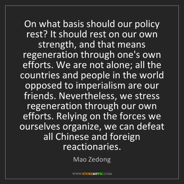 Mao Zedong: On what basis should our policy rest? It should rest...