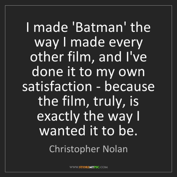 Christopher Nolan: I made 'Batman' the way I made every other film, and...