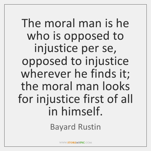 The moral man is he who is opposed to injustice per se, ...