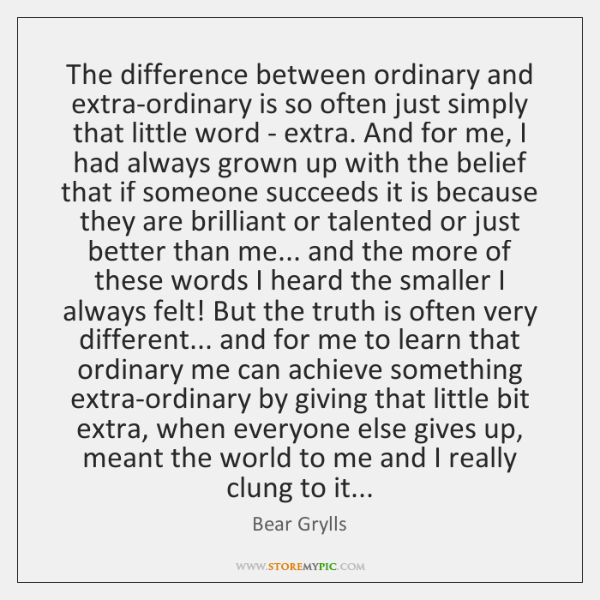 The difference between ordinary and extra-ordinary is so often just simply that ...
