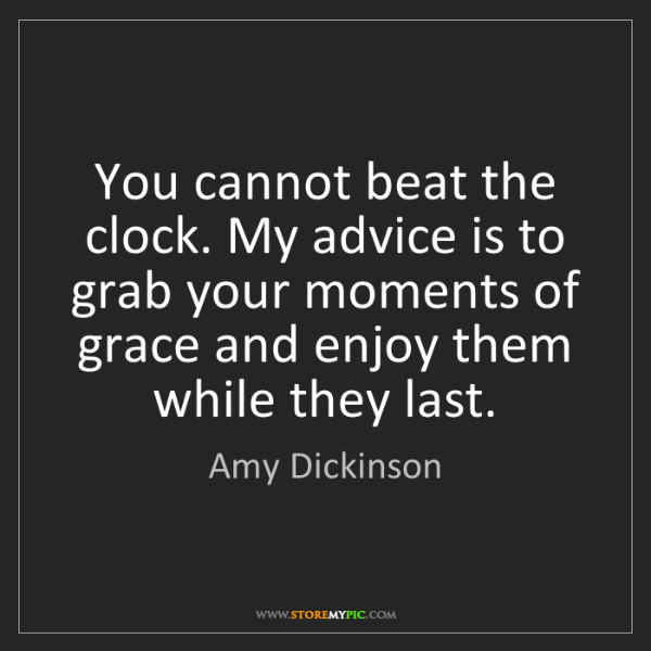 Amy Dickinson: You cannot beat the clock. My advice is to grab your...