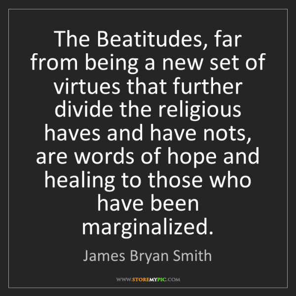 James Bryan Smith: The Beatitudes, far from being a new set of virtues that...