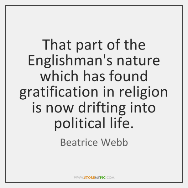 That part of the Englishman's nature which has found gratification in religion ...